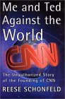 Me and Ted Against the World: The Unauthorized Story of the Founding of CNN