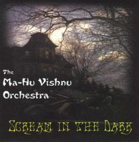 The Ma-Hu Vishnu Orchestra: Scream in the Dark