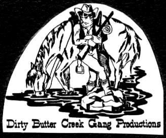 Dirty Butter Creek Gang Productions